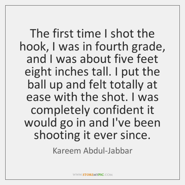 The first time I shot the hook, I was in fourth grade, ...