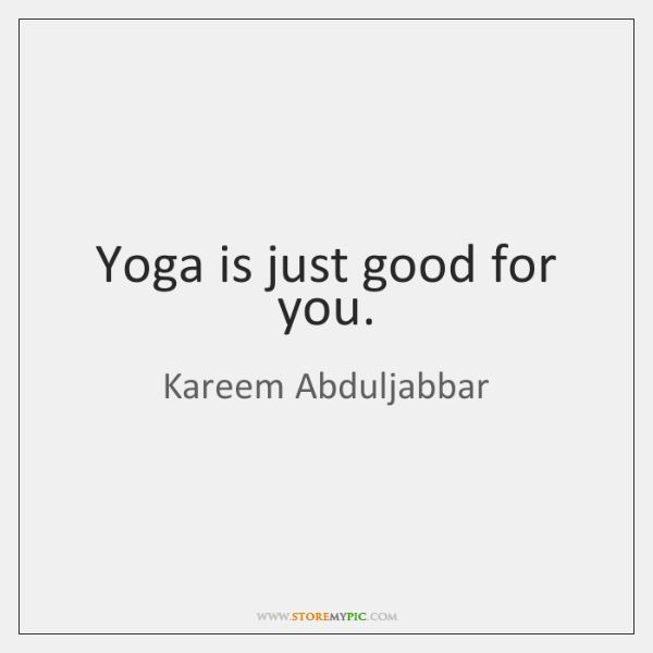 Yoga is just good for you.