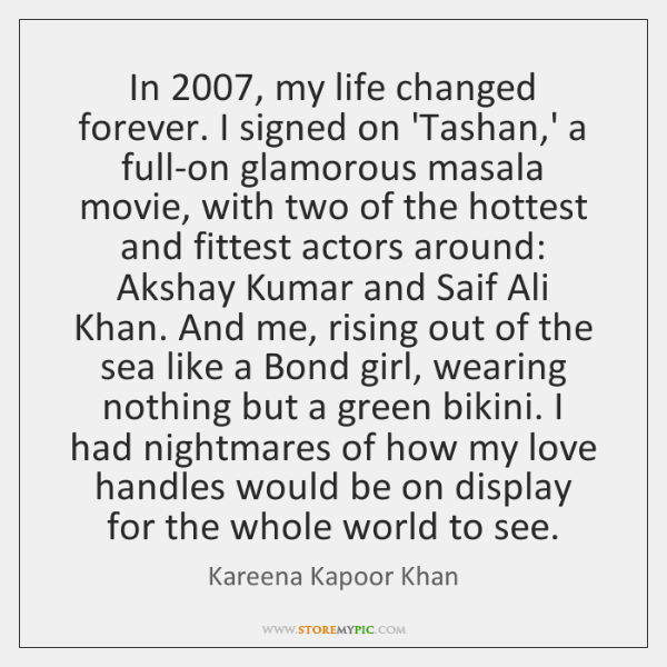 In 2007, my life changed forever. I signed on 'Tashan,' a full-on ...