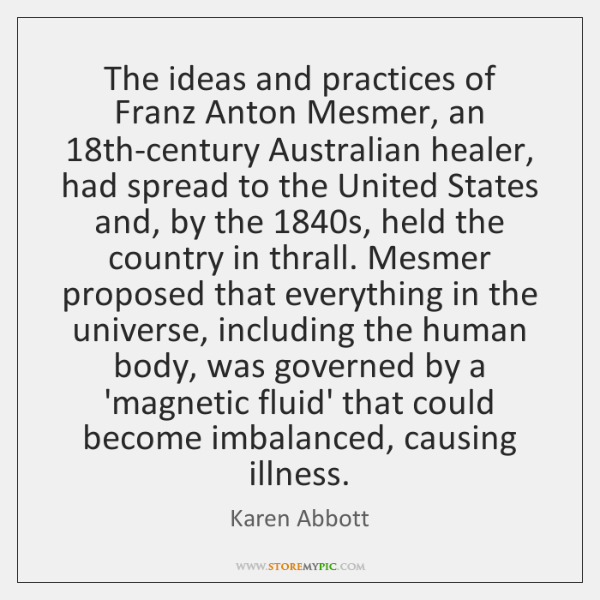 The ideas and practices of Franz Anton Mesmer, an 18th-century Australian healer, ...