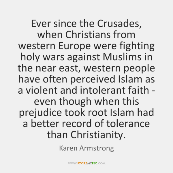 Ever since the Crusades, when Christians from western Europe were fighting holy ...