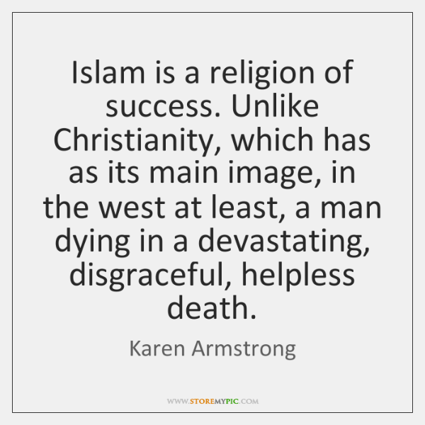 Islam is a religion of success. Unlike Christianity, which has as its ...