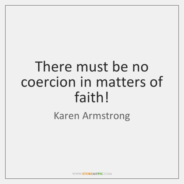 There must be no coercion in matters of faith!