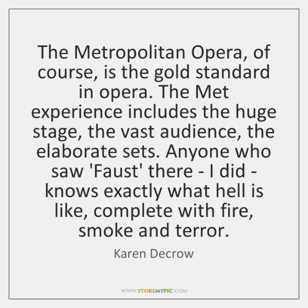 The Metropolitan Opera, of course, is the gold standard in opera. The ...