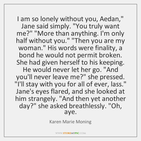 """I am so lonely without you, Aedan,"""" Jane said simply. """"You truly ..."""