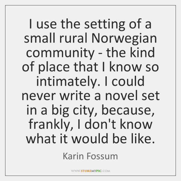 I use the setting of a small rural Norwegian community - the ...