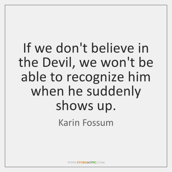 If we don't believe in the Devil, we won't be able to ...