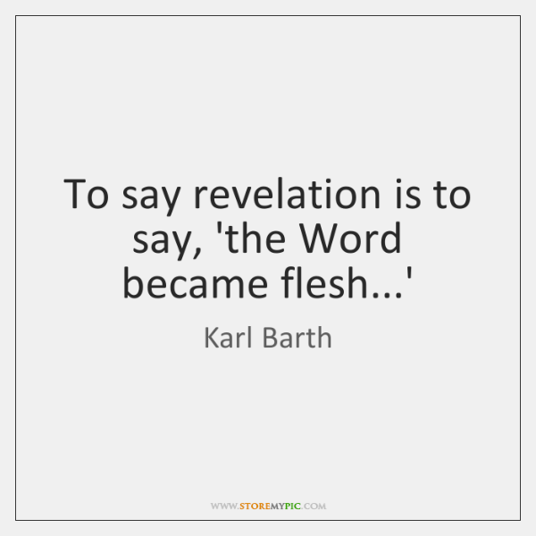 To say revelation is to say, 'the Word became flesh...'