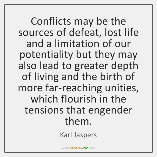 Conflicts may be the sources of defeat, lost life and a limitation ...