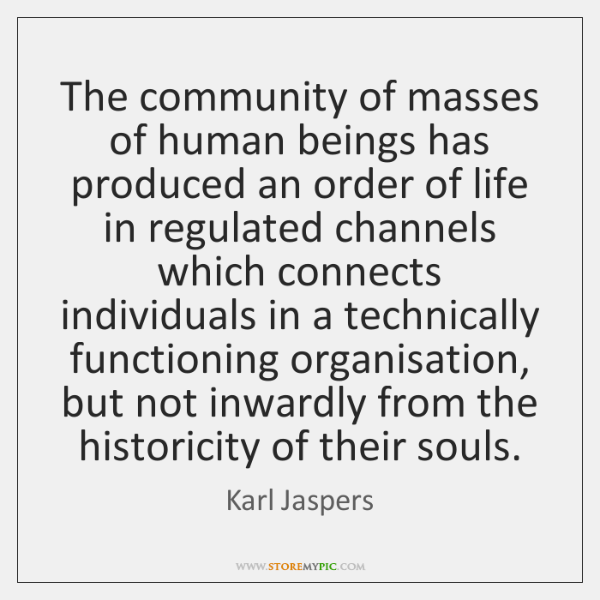 The community of masses of human beings has produced an order of ...