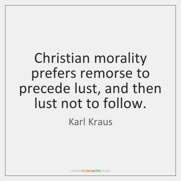 Christian morality prefers remorse to precede lust, and then lust not to ...