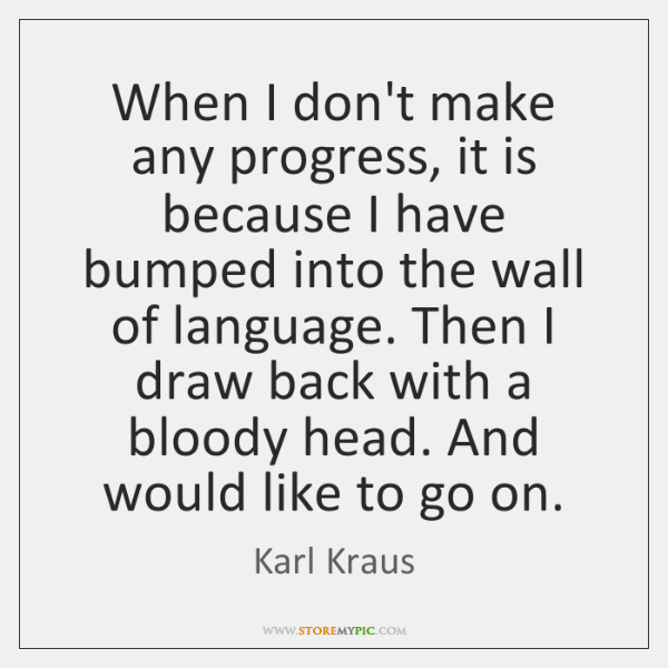 When I don't make any progress, it is because I have bumped ...