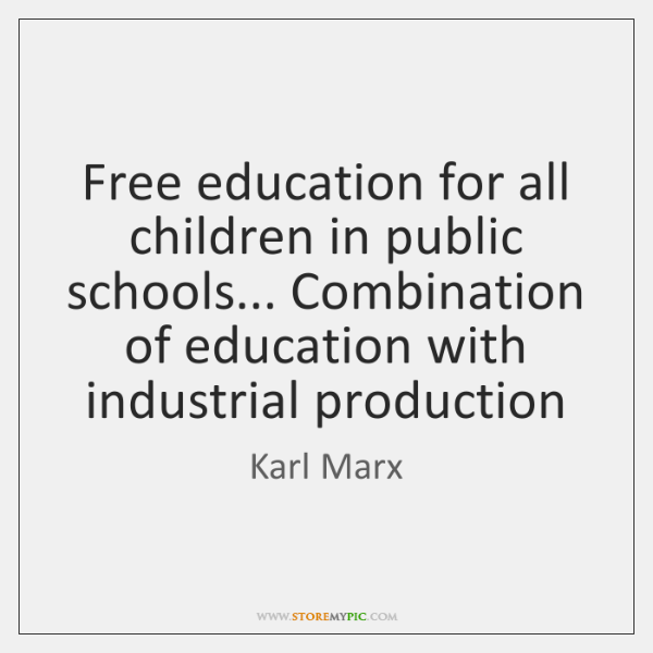 Free education for all children in public schools... Combination of education with ...
