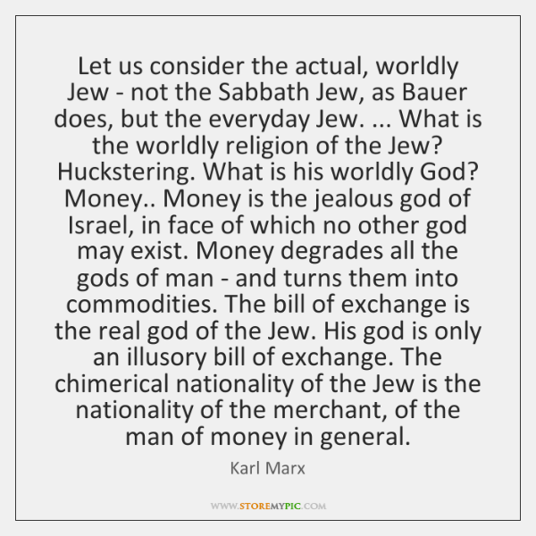 Let us consider the actual, worldly Jew - not the Sabbath Jew, ...