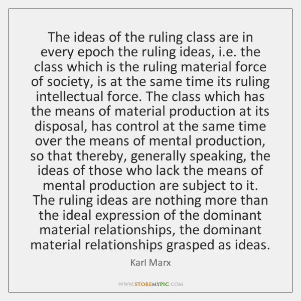The ideas of the ruling class are in every epoch the ruling ...