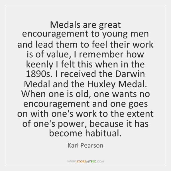 Medals are great encouragement to young men and lead them to feel ...