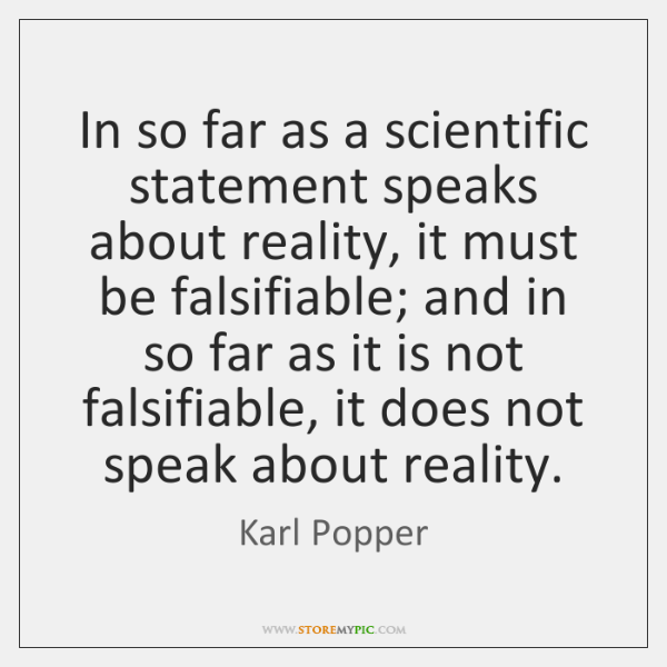 In so far as a scientific statement speaks about reality, it must ...