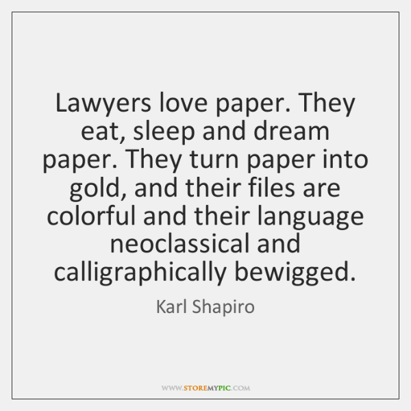 Lawyers love paper. They eat, sleep and dream paper. They turn paper ...