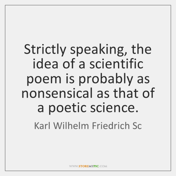Strictly speaking, the idea of a scientific poem is probably as nonsensical ...