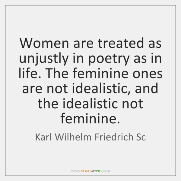 Women are treated as unjustly in poetry as in life. The feminine ...