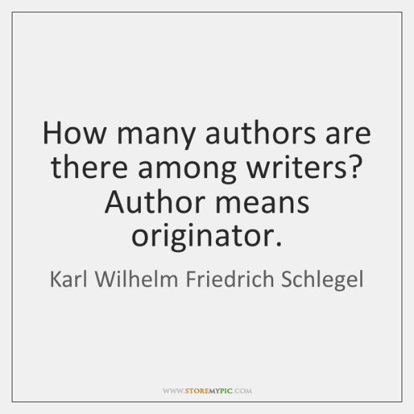 How many authors are there among writers? Author means originator.