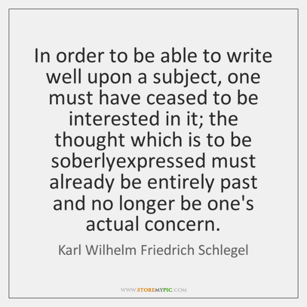 In order to be able to write well upon a subject, one ...