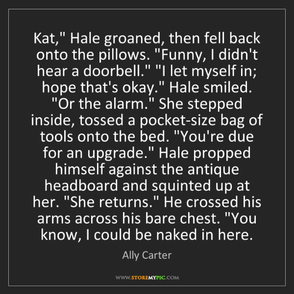"Ally Carter: Kat,"" Hale groaned, then fell back onto the pillows...."