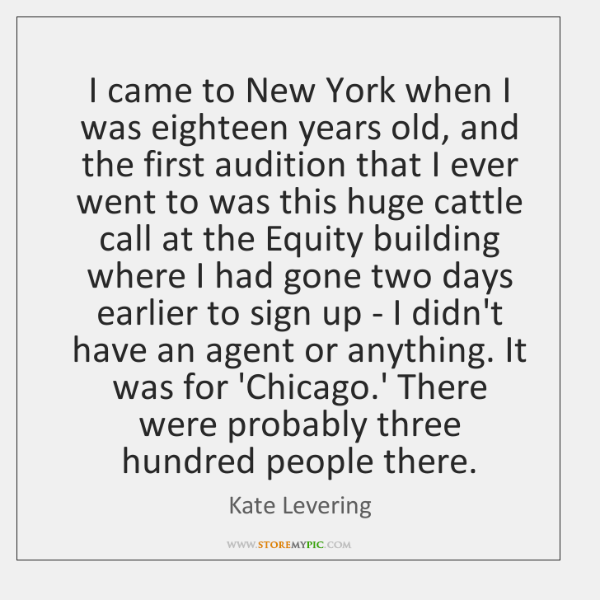 I came to New York when I was eighteen years old, and ...