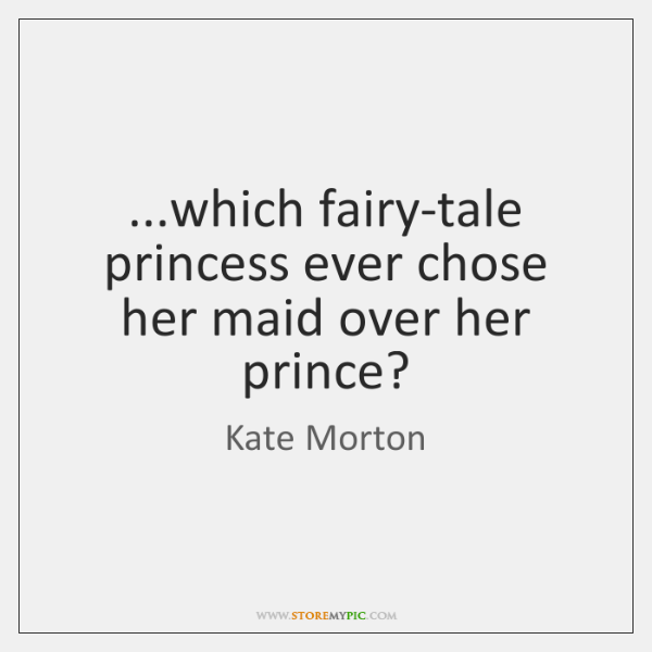 ...which fairy-tale princess ever chose her maid over her prince?