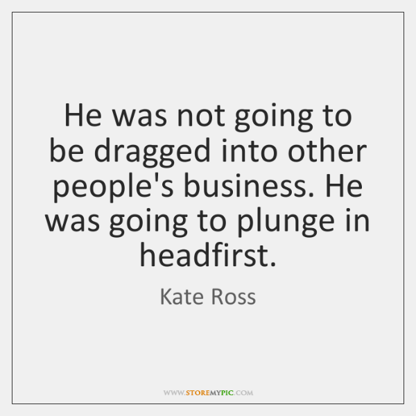 He was not going to be dragged into other people's business. He ...