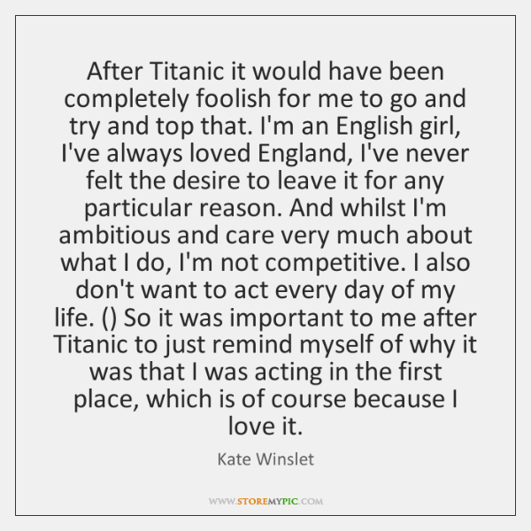 After Titanic it would have been completely foolish for me to go ...
