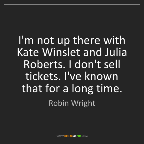 Robin Wright: I'm not up there with Kate Winslet and Julia Roberts....