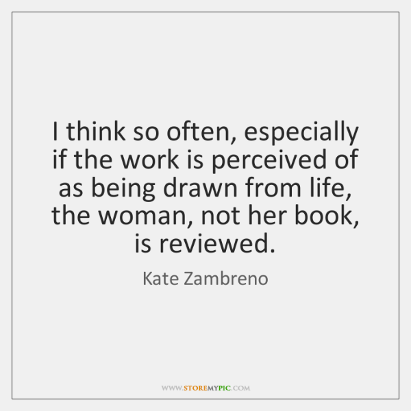 I think so often, especially if the work is perceived of as ...