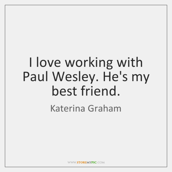 I love working with Paul Wesley. He's my best friend.