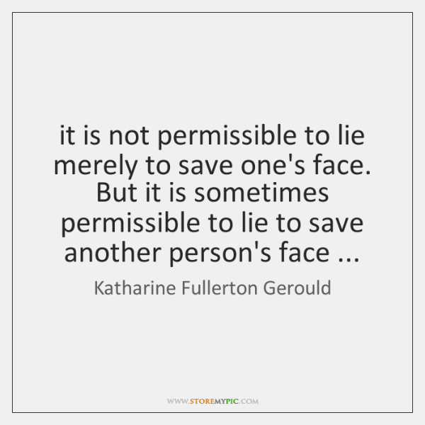 it is not permissible to lie merely to save one's face. But ...