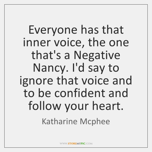 Everyone has that inner voice, the one that's a Negative Nancy. I'd ...