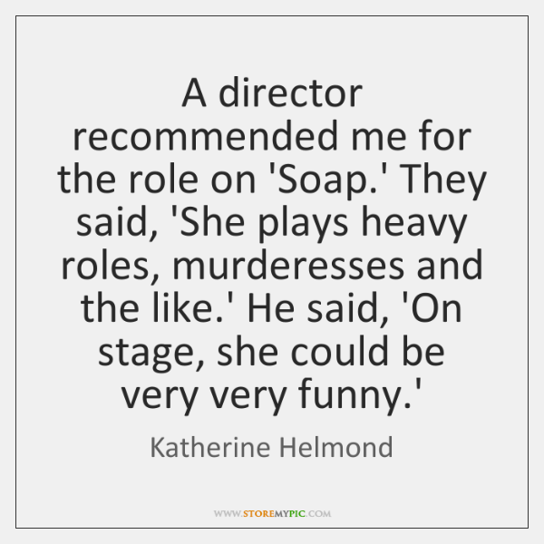 A director recommended me for the role on 'Soap.' They said, ...