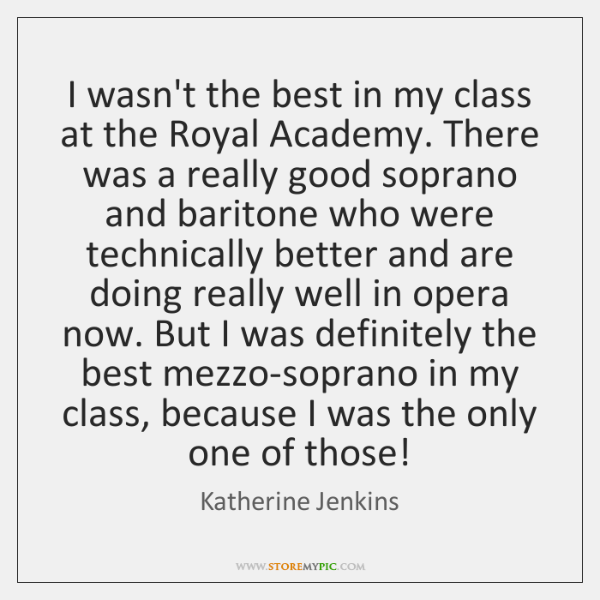 I wasn't the best in my class at the Royal Academy. There ...