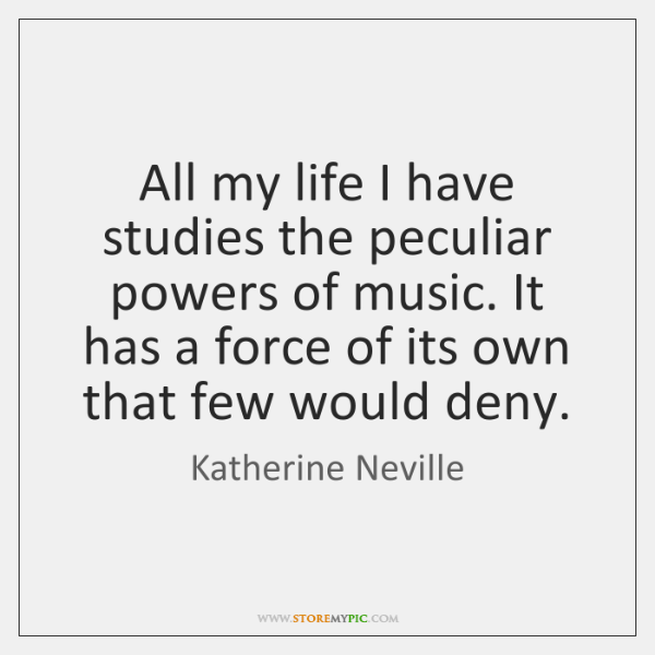 All my life I have studies the peculiar powers of music. It ...