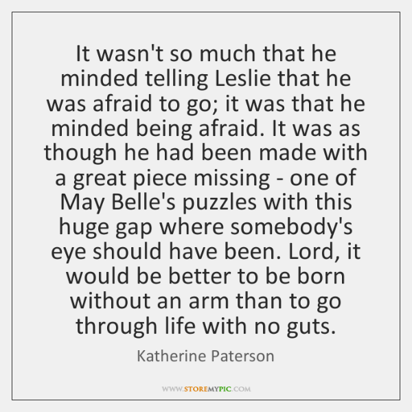 It wasn't so much that he minded telling Leslie that he was ...