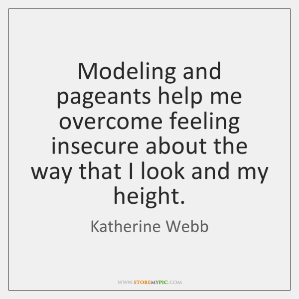 Modeling and pageants help me overcome feeling insecure about the way that ...