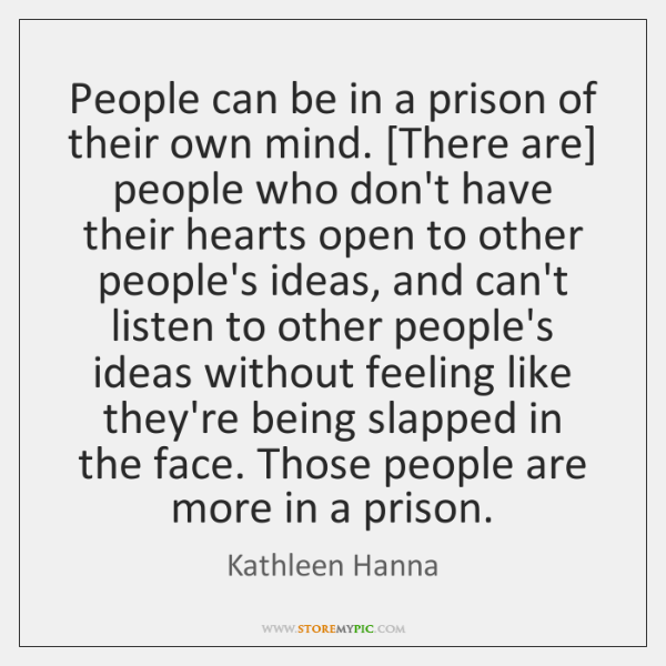 People can be in a prison of their own mind. [There are] ...