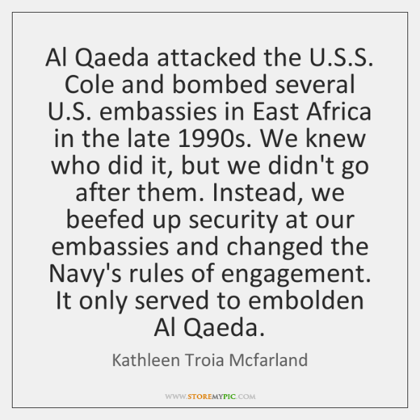Al Qaeda attacked the U.S.S. Cole and bombed several U....