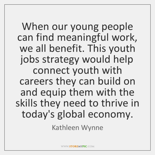 When our young people can find meaningful work, we all benefit. This ...