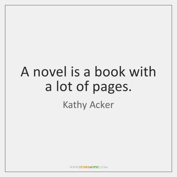 A novel is a book with a lot of pages.