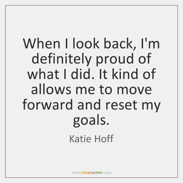 When I look back, I'm definitely proud of what I did. It ...
