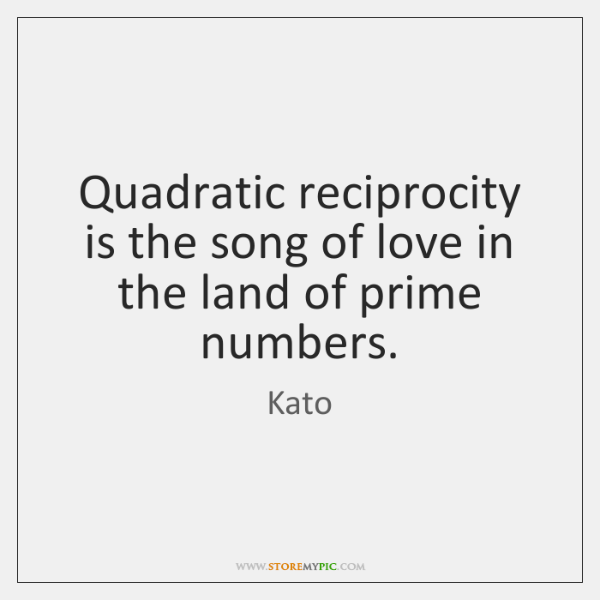 Quadratic reciprocity is the song of love in the land of prime ...