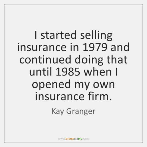 I started selling insurance in 1979 and continued doing that until 1985 when I ...