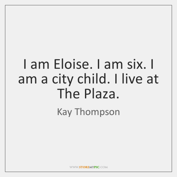 I am Eloise. I am six. I am a city child. I ...