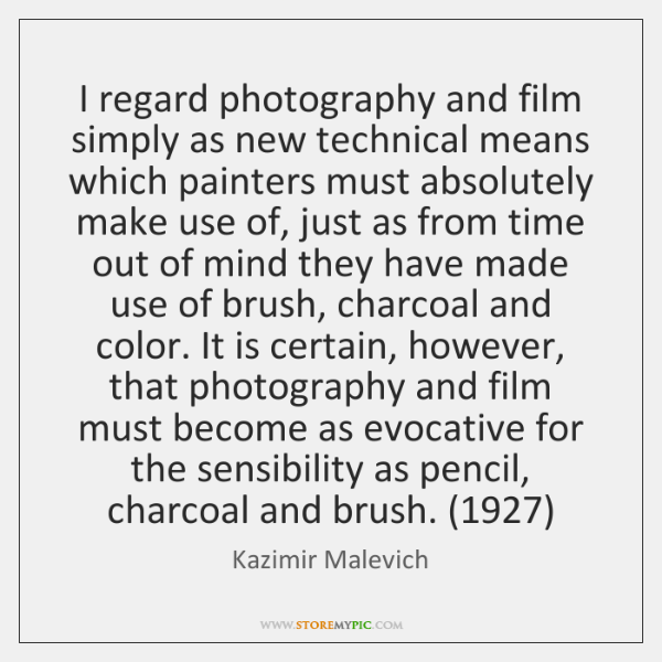 I regard photography and film simply as new technical means which painters ...